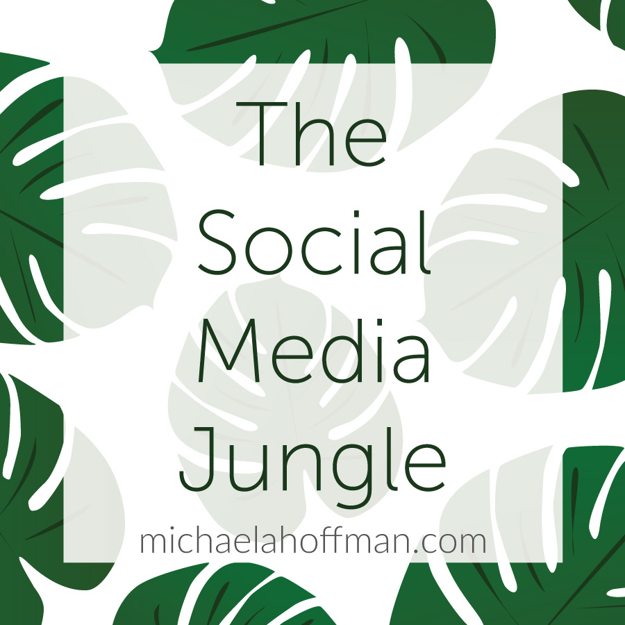 The Social Media Jungle | michaelahoffman.com
