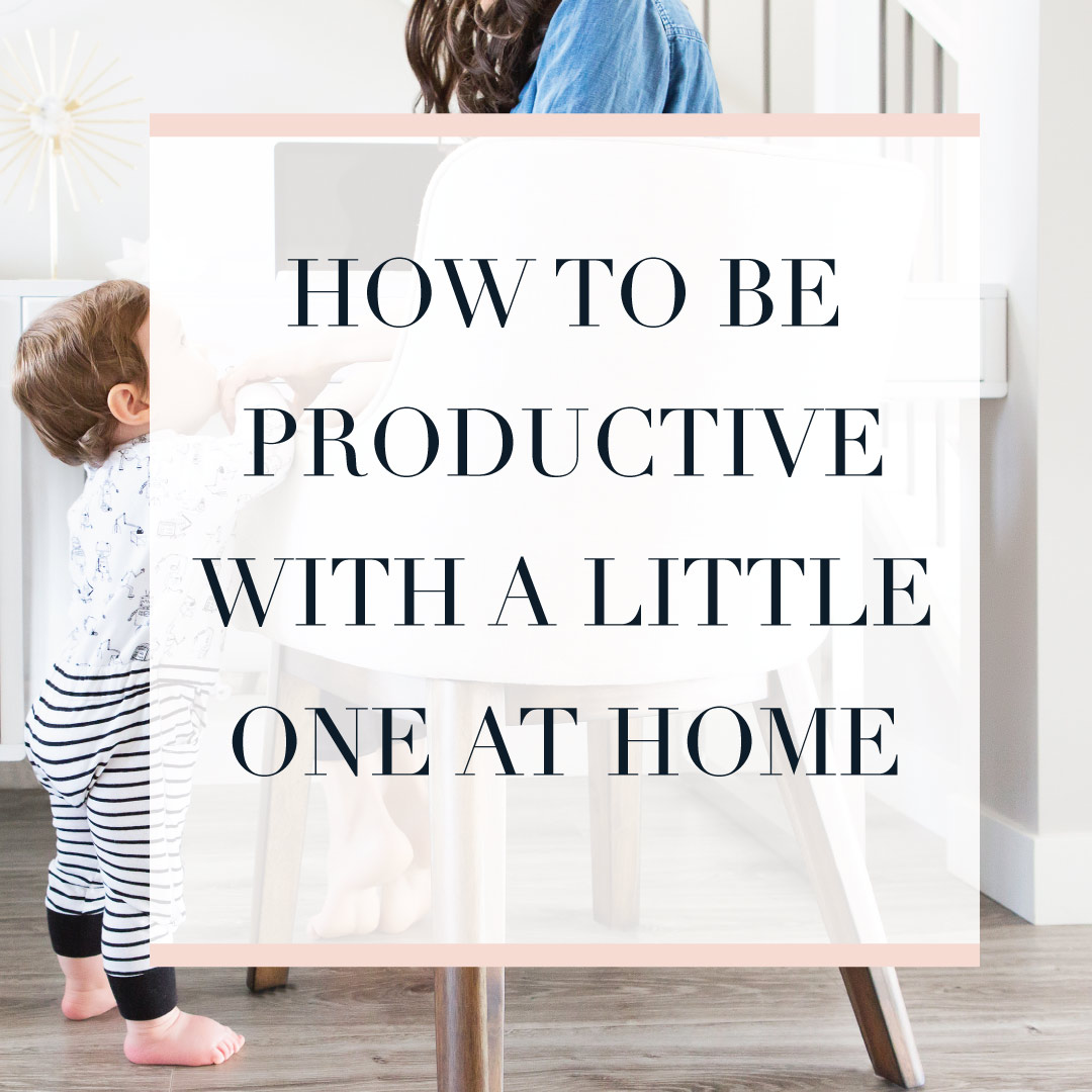 How to be productive with a little one at home