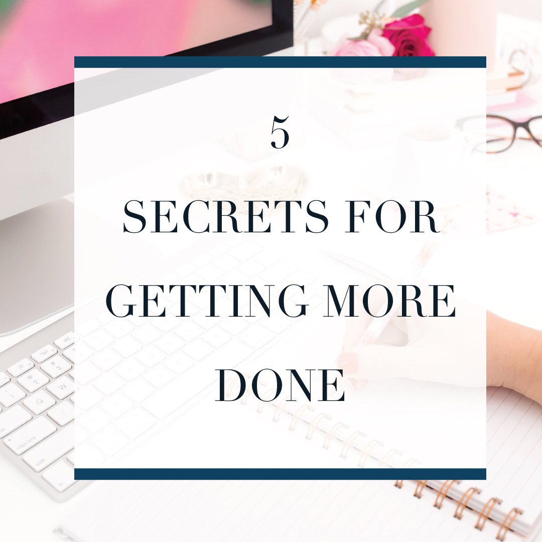 5 Secrets to Getting More Done