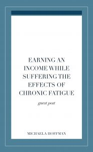 Blog Post title -Earning an income while suffering the effects of chronic fatigue