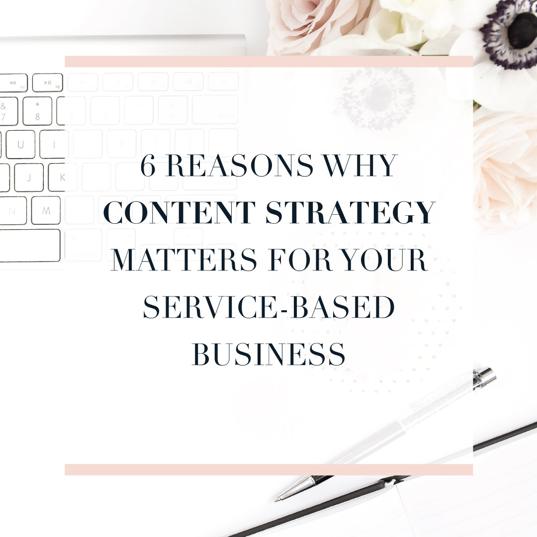 6 Reasons Why Your Content Strategy matters for your service-based business