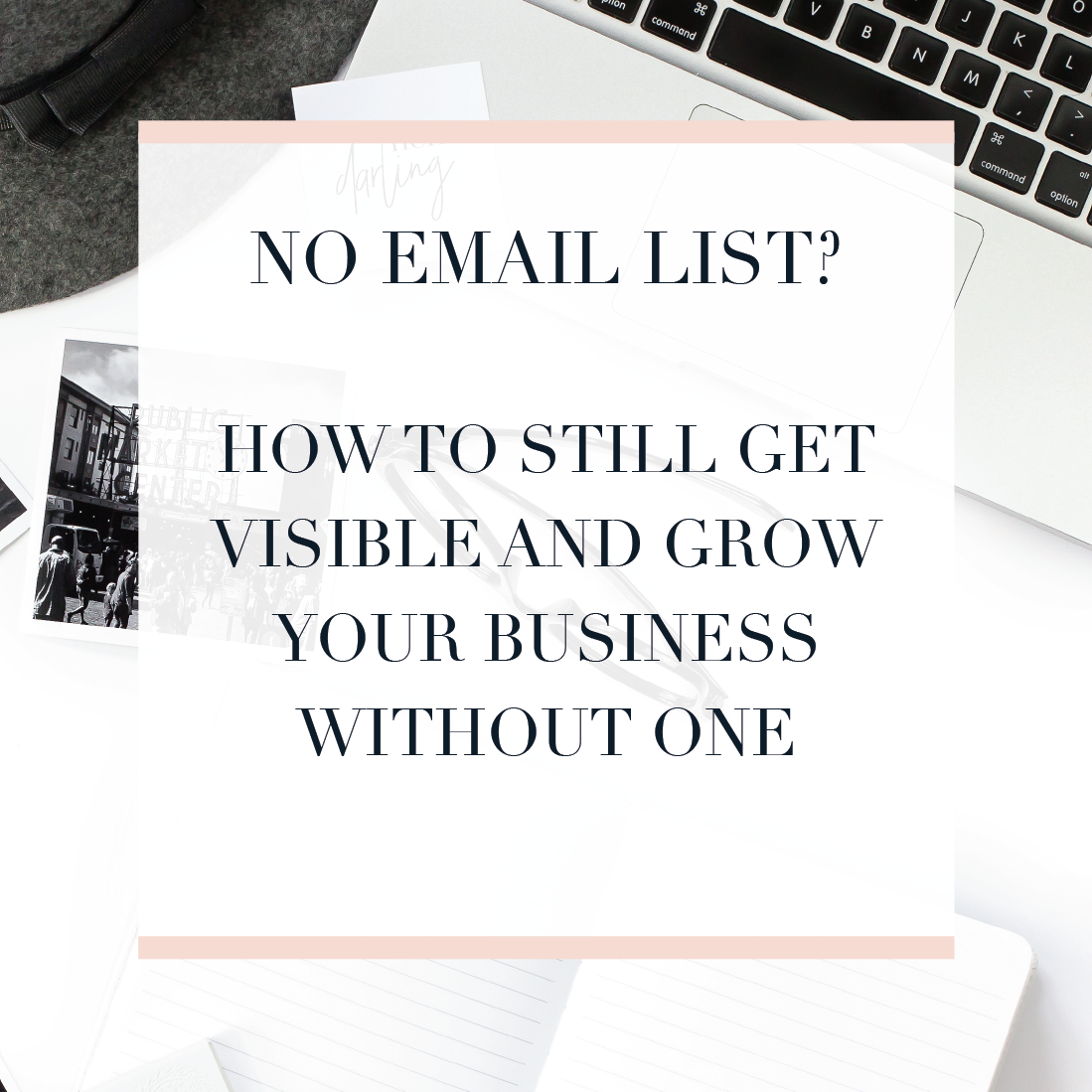 No email list? How to still get visible and grow your business without one