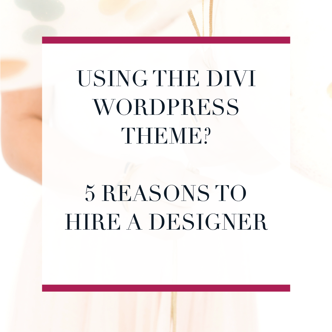 Using the Divi WordPress theme? 5 reasons to hire a designer